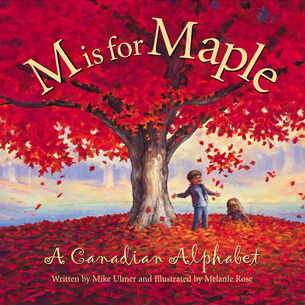 M is for Maple by Mike Ulmer, Illustrations by Melanie Rose