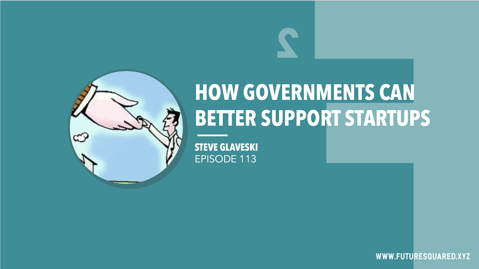 Future Squared Episode #113: How Government Can Better Support Startups