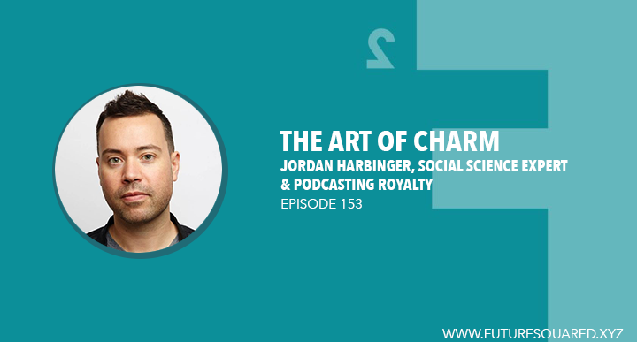 Future Squared Episode #153: The Art of Charm with Jordan Harbinger