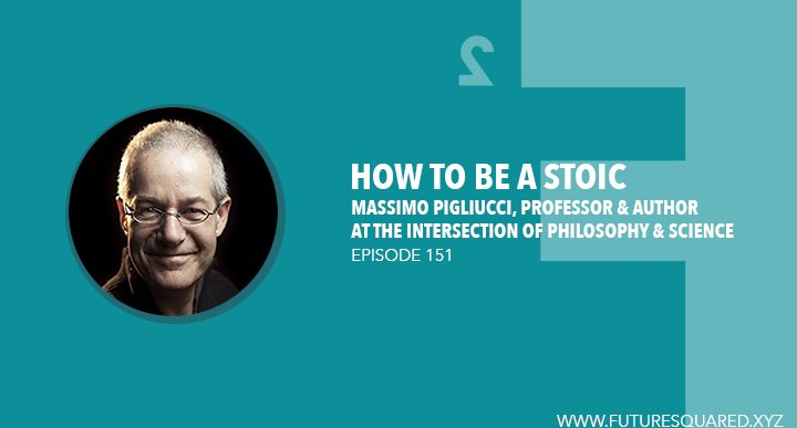 Future Squared Episode #151: How to be a Stoic with Massimo Pigliucci