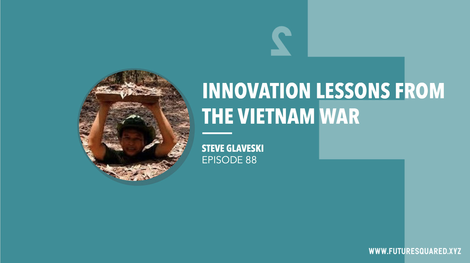 Future Squared Episode #88: Innovation Lessons from the Vietnam War