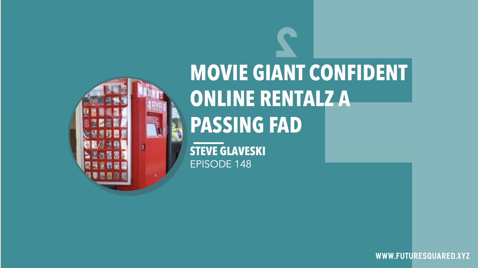 Future Squared Episode #148: Movie Giant Confident Online Rentalz a Passing Fad