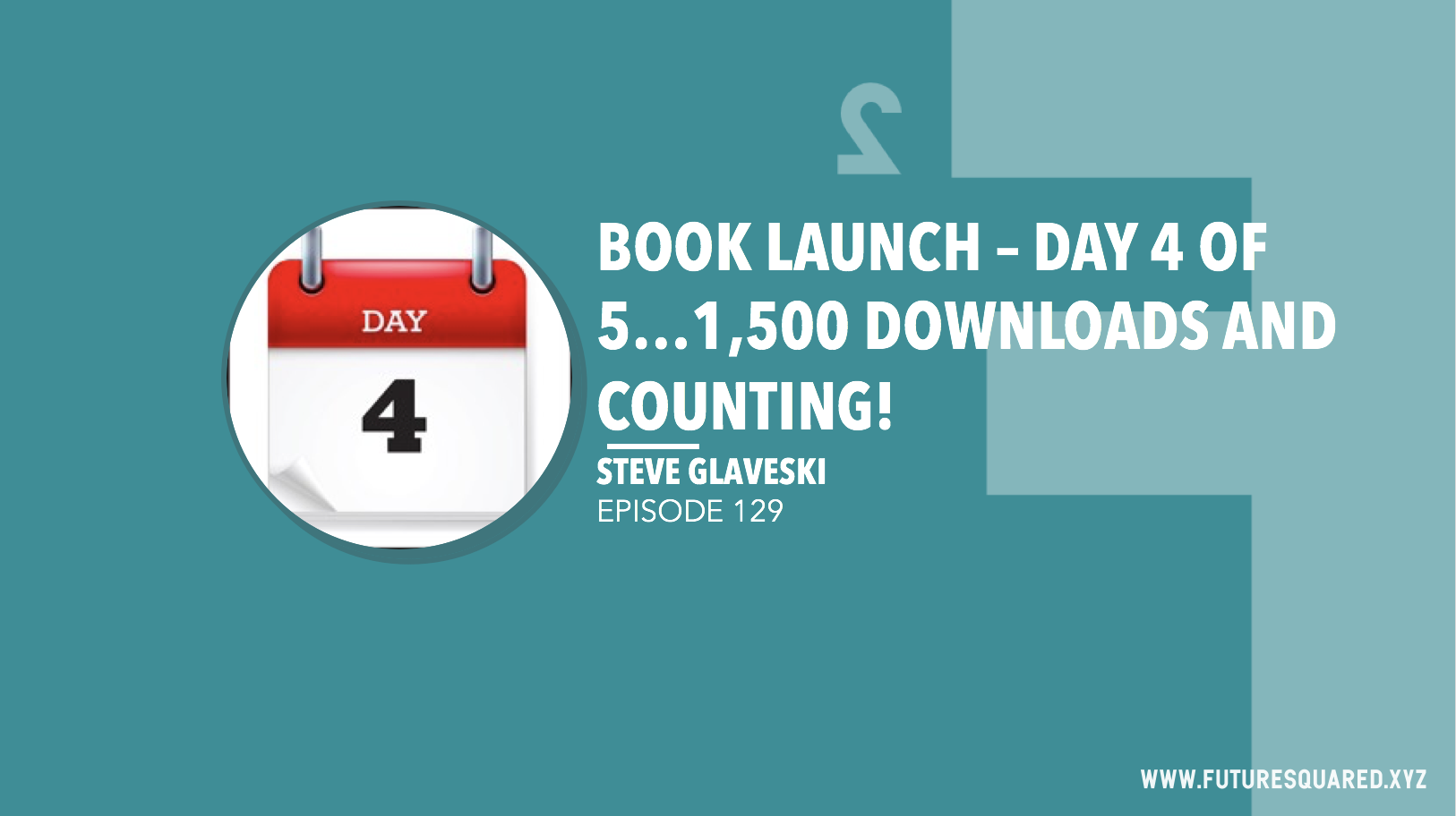 Future Squared Episode #129: Book Launch Day 4 of 5 - 1,500 downloads and counting!