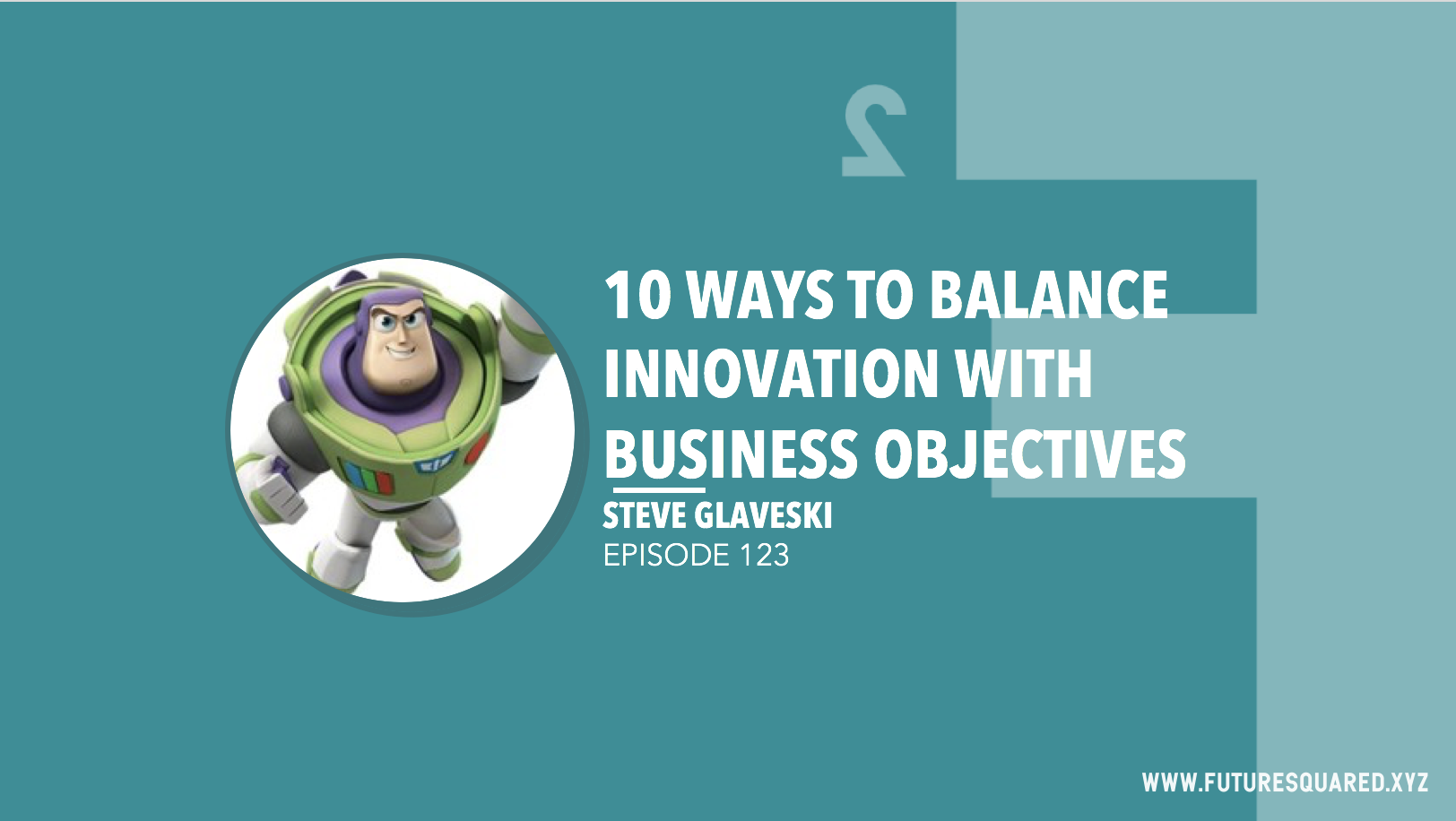 Future Squared Episode #123: 10 Ways to Balance Innovation with Business Objectives