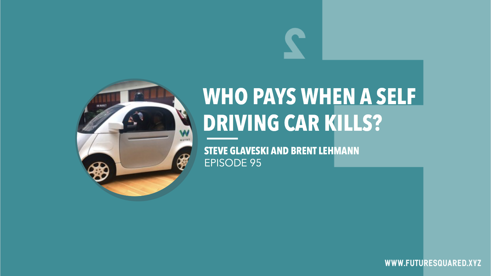 Future Squared Episode #95: Who Pays When a Self Driving Car Kills?