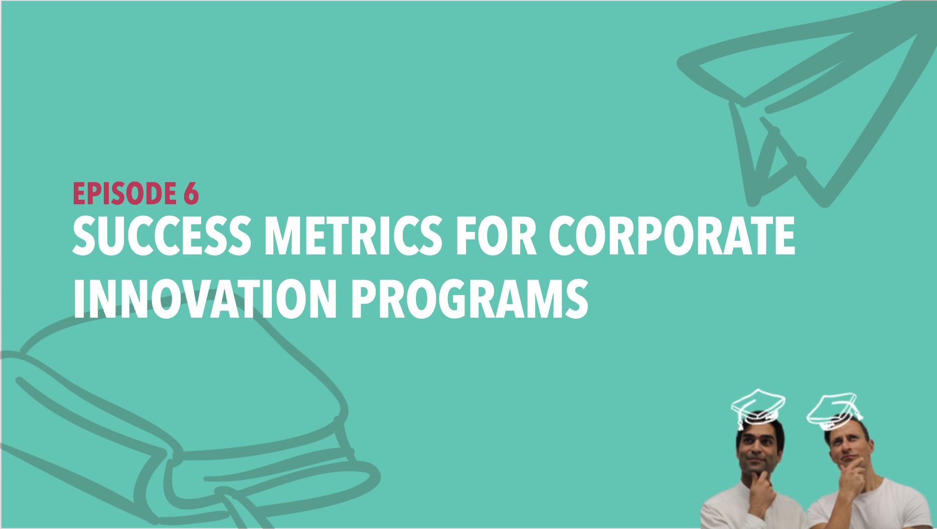 CiSchool Episode #006: Success metrics for corporate innovation programs
