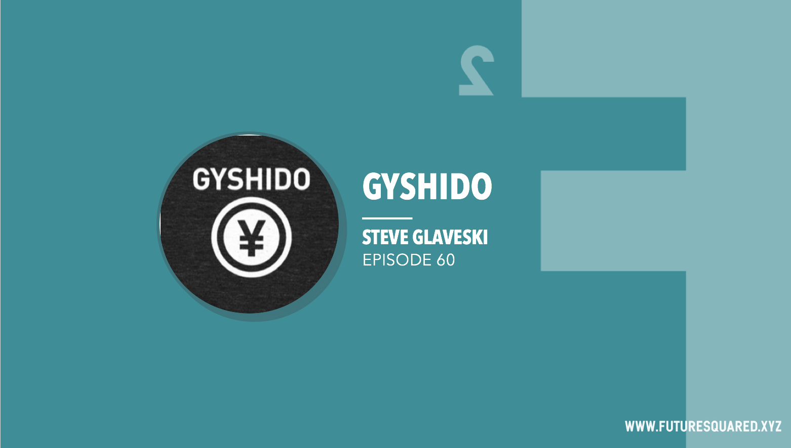 Future Squared Episode #60: Gyshido