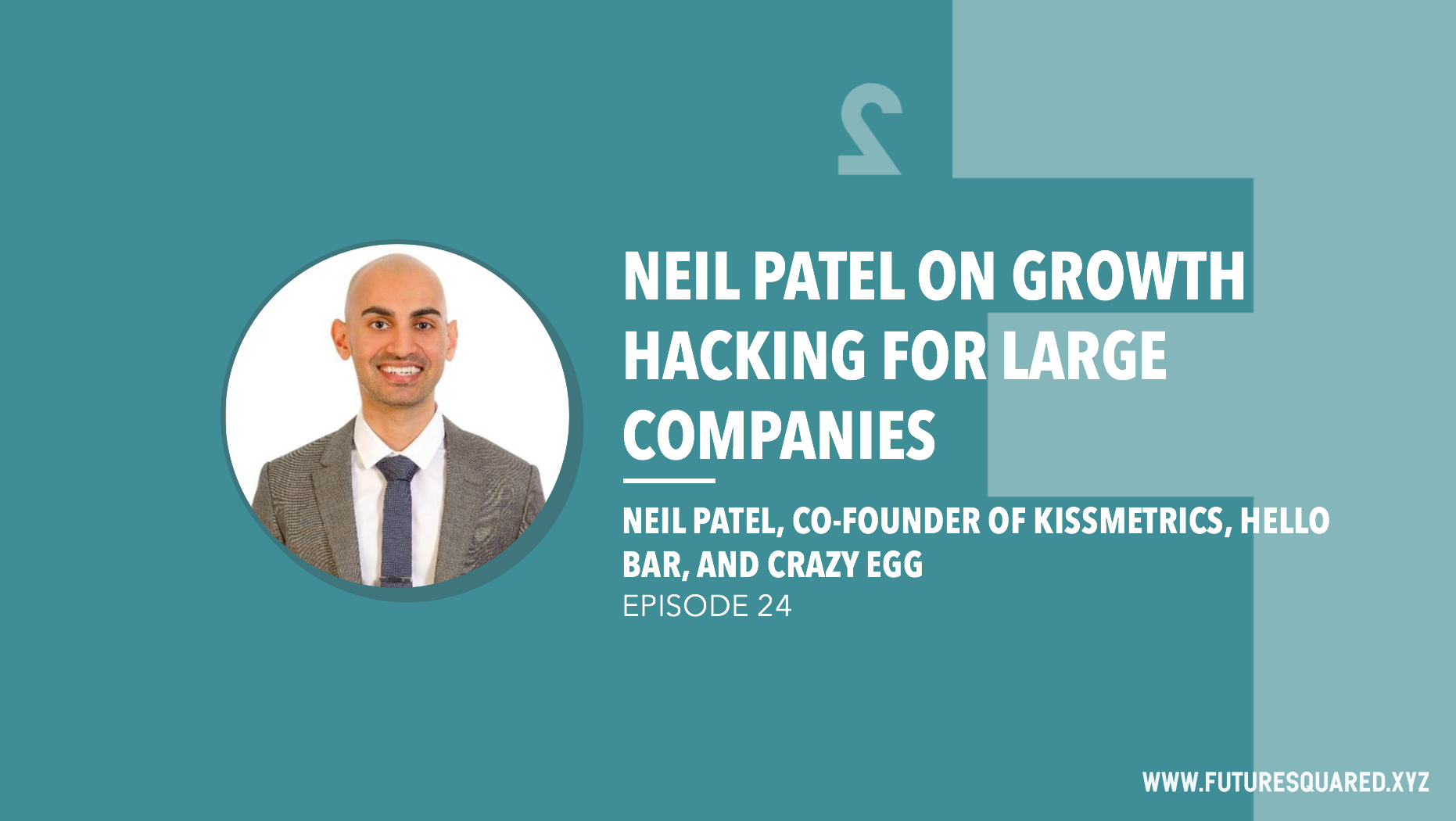 Future Squared Episode #24: Neil Patel on Growth Hacking for Large Companies