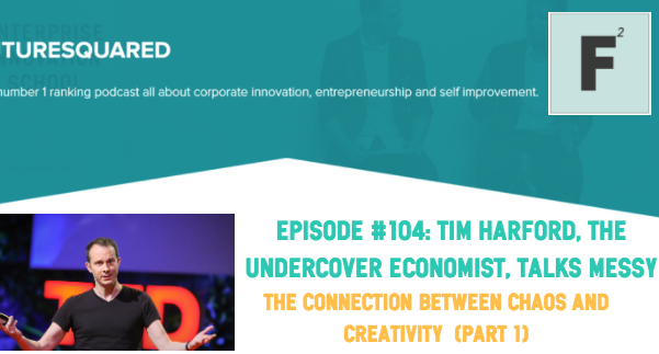 Future Squared Episode #104: The Undercover Economist, Tim Harford, talks Messy (part 1)