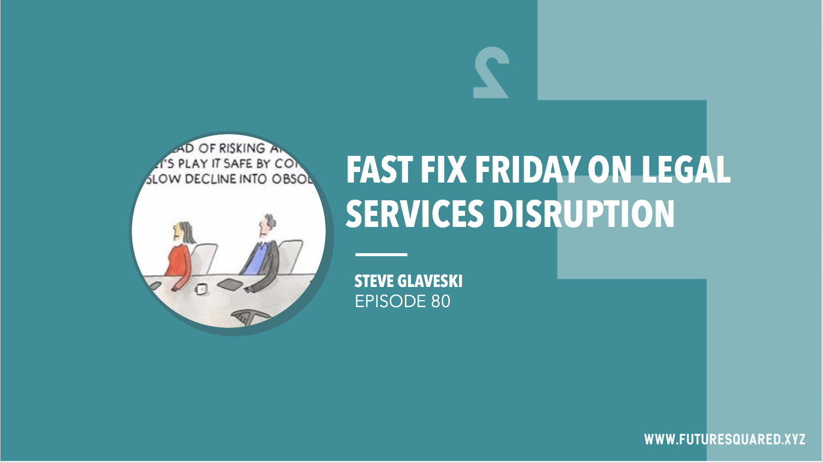 Future Squared Episode #80: Fast Fix Friday on Legal Services Disruption