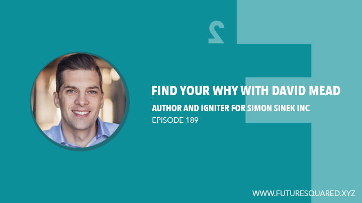Future Squared Episode #189: Find Your Why with David Mead