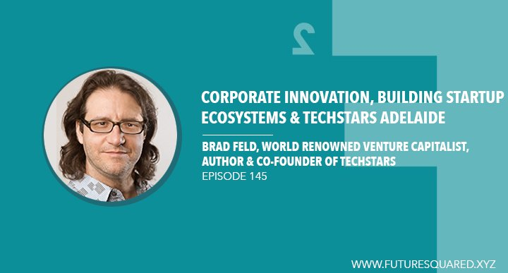 Future Squared Episode #145: Brad Feld on Corporate Innovation, Building Startup Ecosystems and Techstars Adelaide