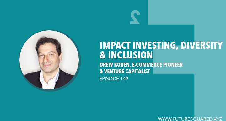 Future Squared Episode #149: Drew Koven on Impact Investing, Diversity and Inclusion