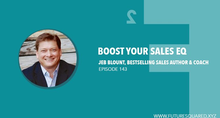 Future Squared Episode #143: Boost Your Sales EQ with Jeb Blount