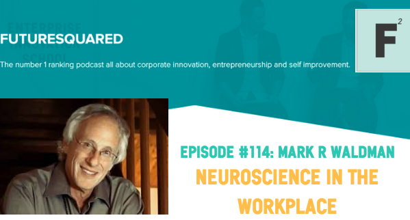 Future Squared Episode #114: Mark Waldman on Neurowisdom in the Workplace