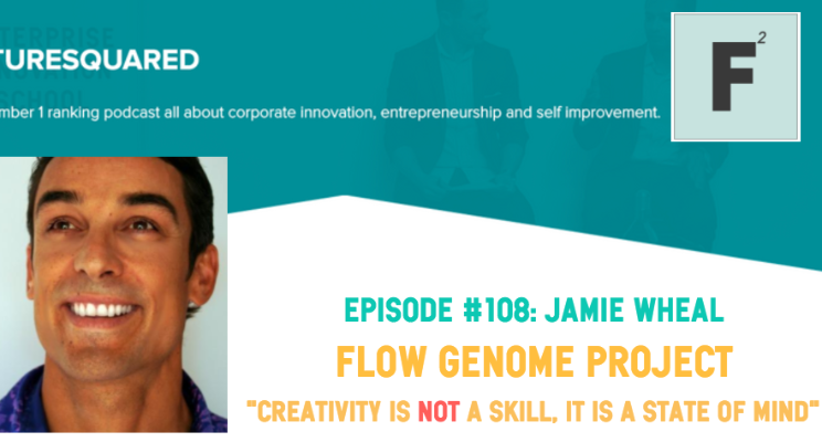 Future Squared Episode #108: Flow Genome Project's Jamie Wheal on Why Creativity is a State of Mind