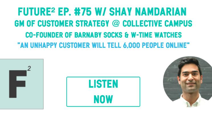 Future Squared Episode #75: Customer Experience with Shay Namdarian *midweek bonus*