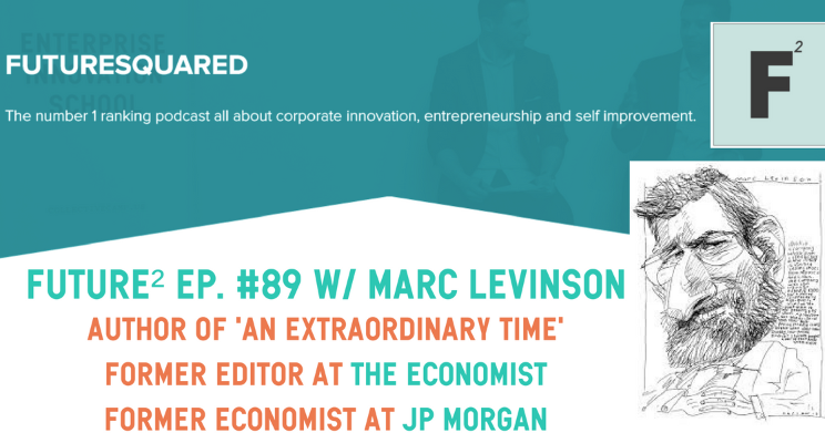 Future Squared Episode #89: Trump, Brexit and an Extraordinary Time with Marc Levinson