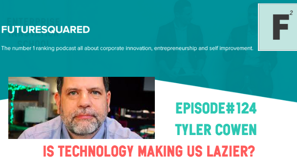 Future Squared Episode #124: Tyler Cowen on the Complacent Class.