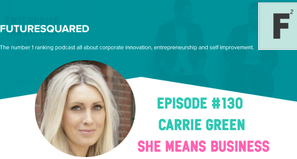 Future Squared Episode #130: Carrie Green means Business!