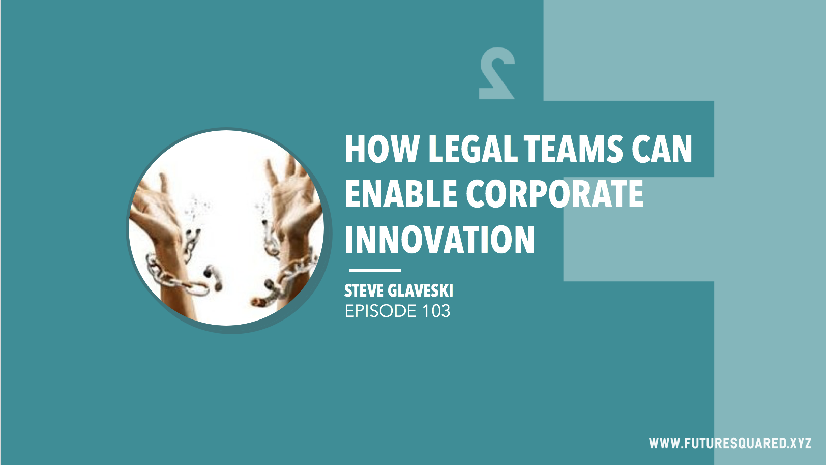 Future Squared Episode #103: How Legal Teams Can Enable Corporate Innovation