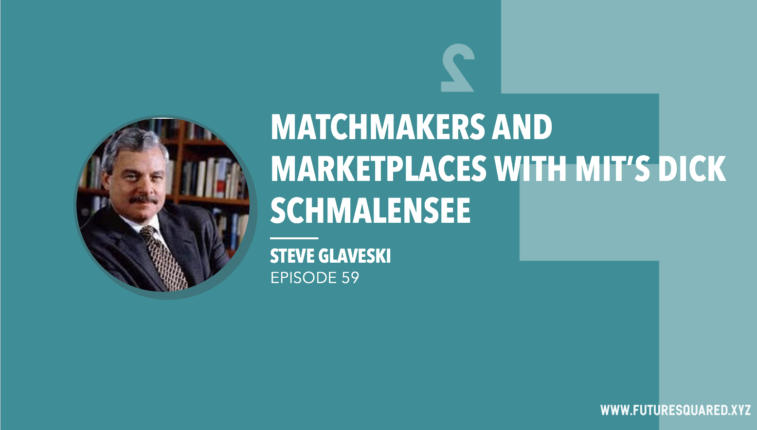 Future Squared Episode #59: Matchmakers and Marketplaces with MIT's Dick Schmalensee