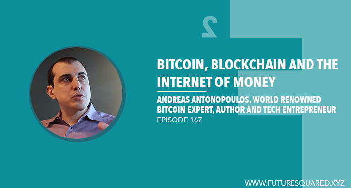 Future Squared Episode #167: Bitcoin, Blockchain and the Internet of Money with Andreas Antonopoulos