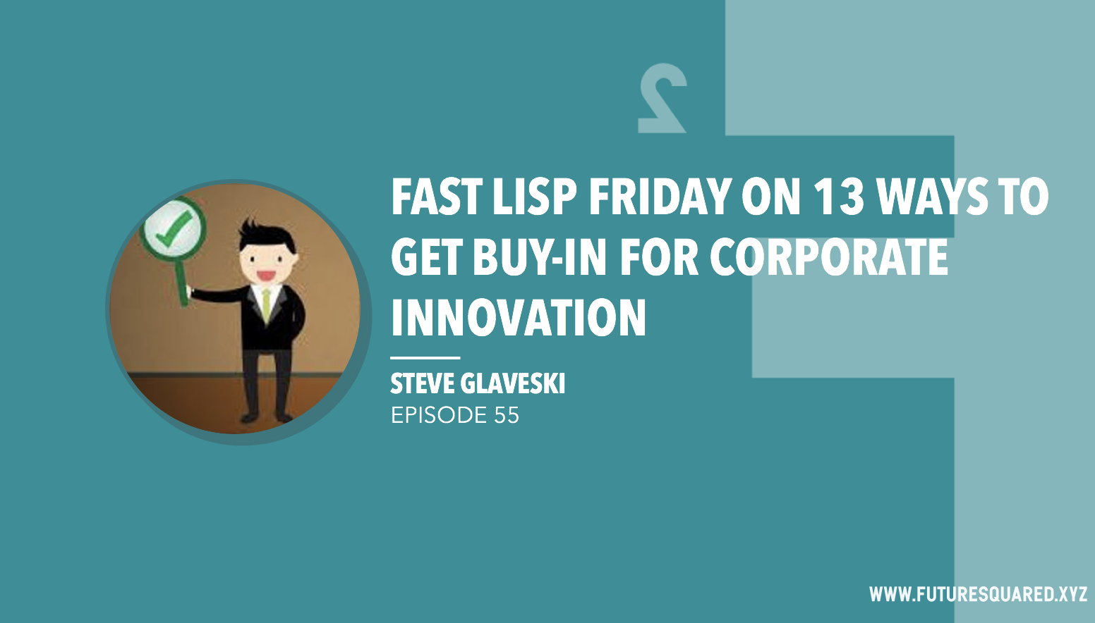 Future Squared Episode #55: Fast Lisp Friday on 13 Ways to get Buy-In for Corporate Innovation