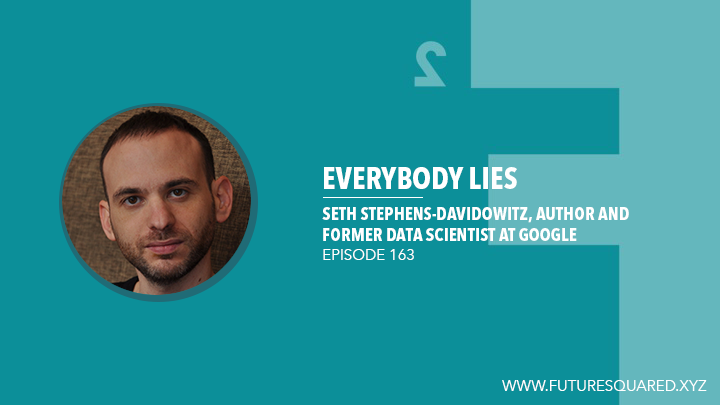 Future Squared Episode #163: Everybody Lies with Seth Stephens-Davidowitz