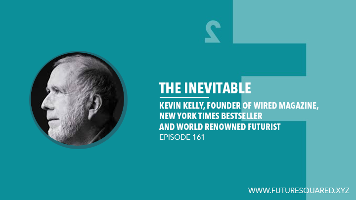 Future Squared Episode #161: Kevin Kelly on the Inevitable