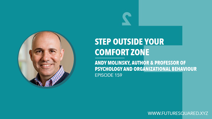 Future Squared Episode #159: Step Outside Your Comfort Zone with Andy Molinsky