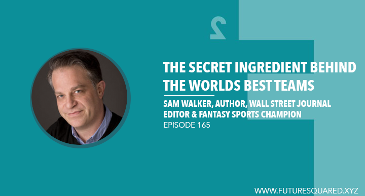 Future Squared Episode #165: The Secret Ingredient Behind the World's Best Teams with Sam Walker