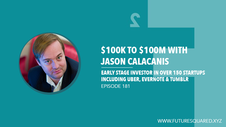 Future Squared Episode #181: $100K to $100M with Jason Calacanis