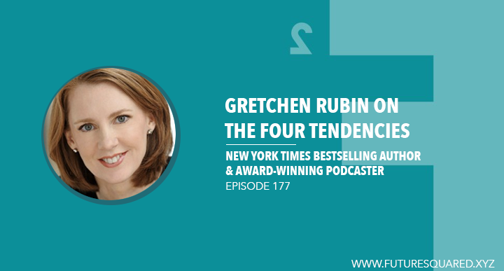 Future Squared Episode #177: Gretchen Rubin on The Four Tendencies
