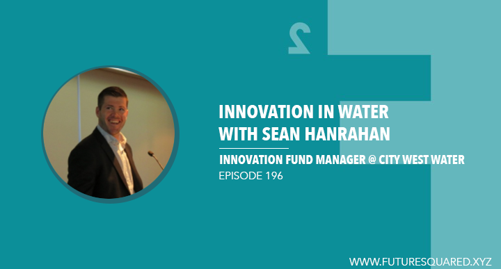 Future Squared Episode #196: Innovation in Water with Sean Hanrahan