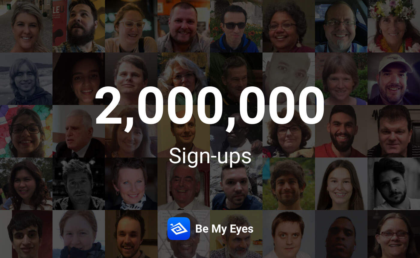 "Picture with a collage of the volunteers' and blind and low-vision users' faces in the background. In the foreground, the image reads: "" 2,000,000 Sign-ups"" with the Be My Eyes logo at the bottom."