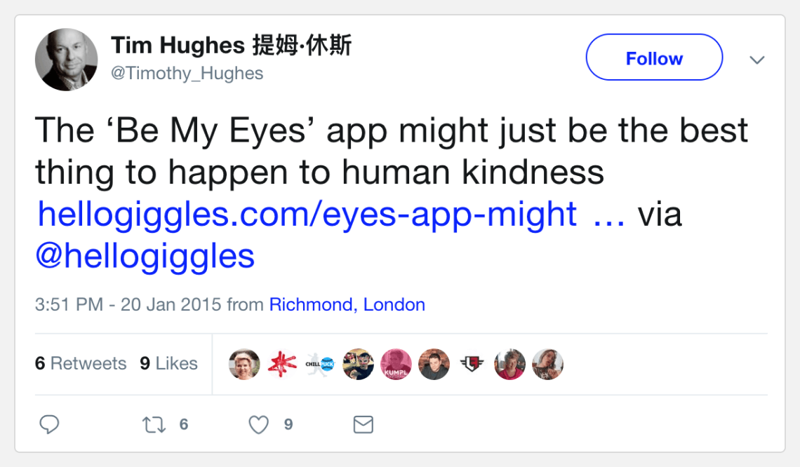 Tweet from @Timothy_Hughes, 20 Jan 2015: The 'Be My Eyes' app might just be the best thing to happen to human kindness.