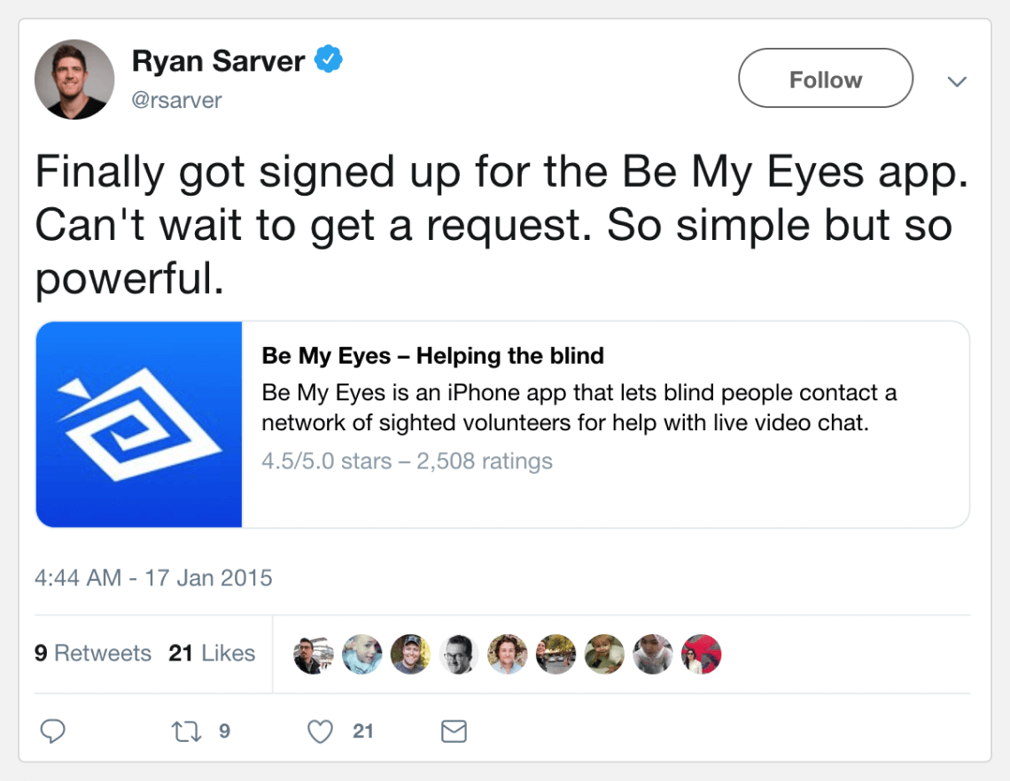 Tweet from @rsarver, 17 Jan 2015: Finally got signed up for the Be My Eyes app. Can't wait to get a request. So simple but so powerful.