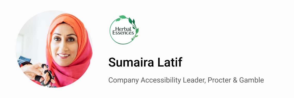 Sumaira Latif, Company Accessibility Leader, Procter & Gamble.