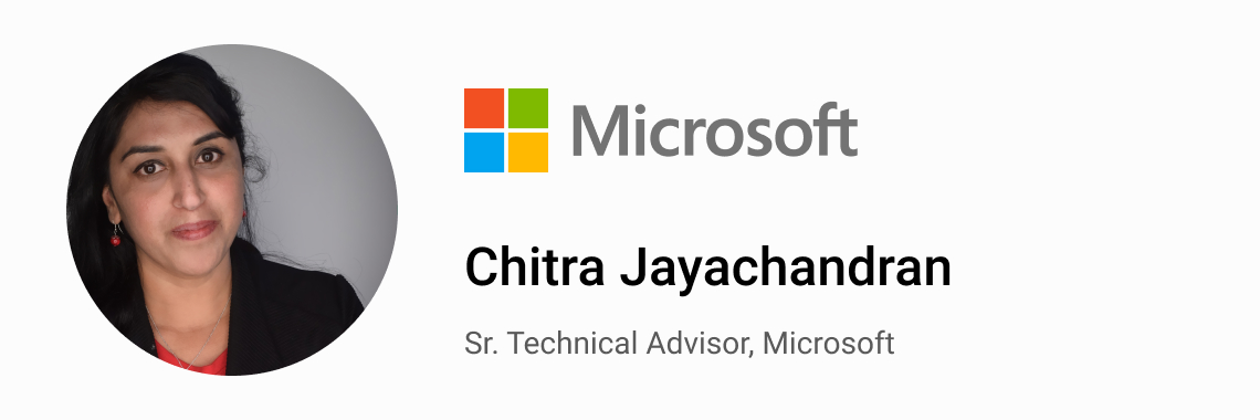 Chitra Jayachandran, Sr. Technical Advisor, Microsoft.