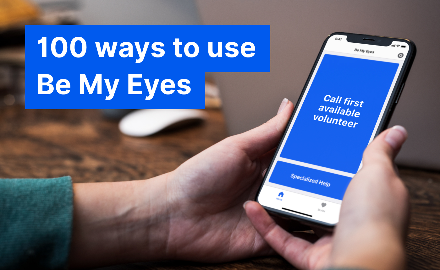 "Person holding a smartphone with the Be My Eyes app open. Text reads: ""100 ways to use Be My Eyes""."