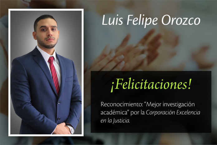 Luis Felipe Orozco González preseleccionado por la Corporación Excelencia en la Justicia en la Categoría de Mejor Investigación Académica en Derecho