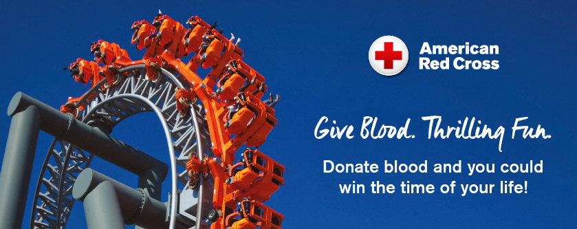 Give blood. Thrilling fun. American Red Cross. Donate blood and you could win the time of your life.