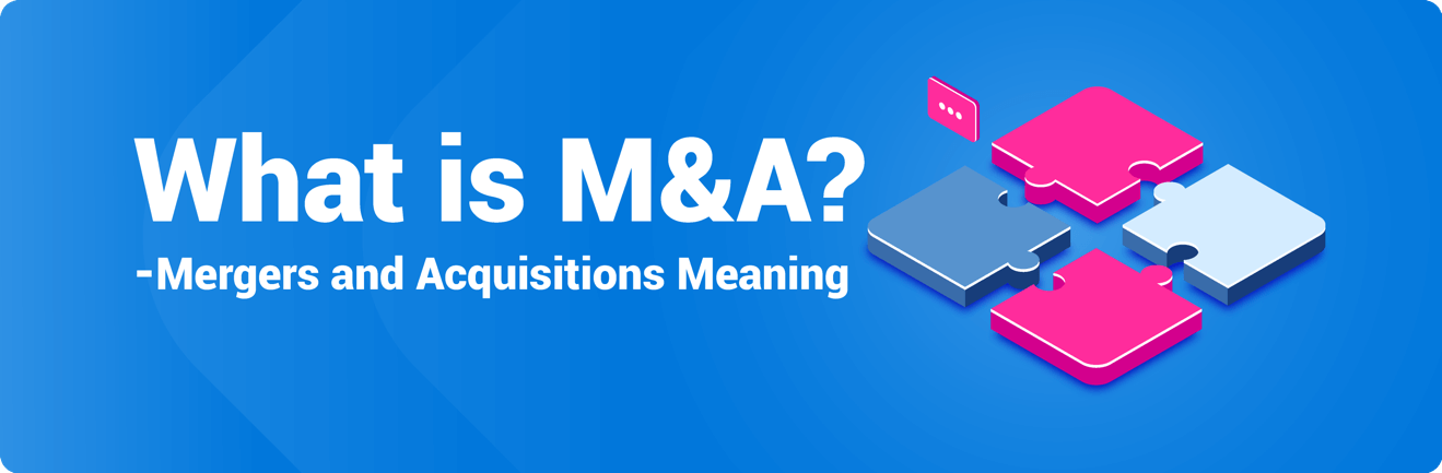 Mergers & Acquisitions (M&A) Meaning