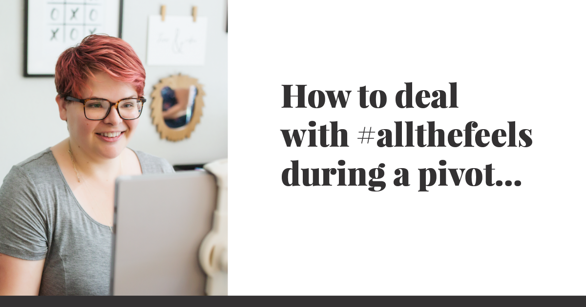 How To Deal With #allthefeels During A Pivot...