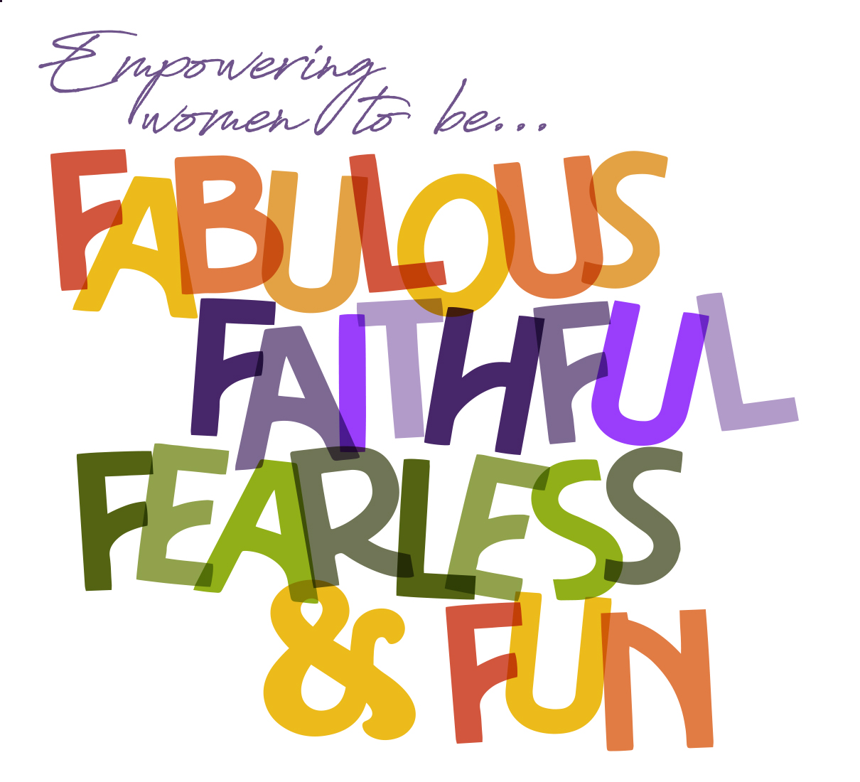 Conference Slogan - Empowering women to be fabulous, faithful, fearless and fun