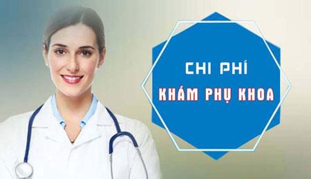 Chi phí khám phụ khoa hết bao nhiêu tiền, bảng giá ở Hà Nội?