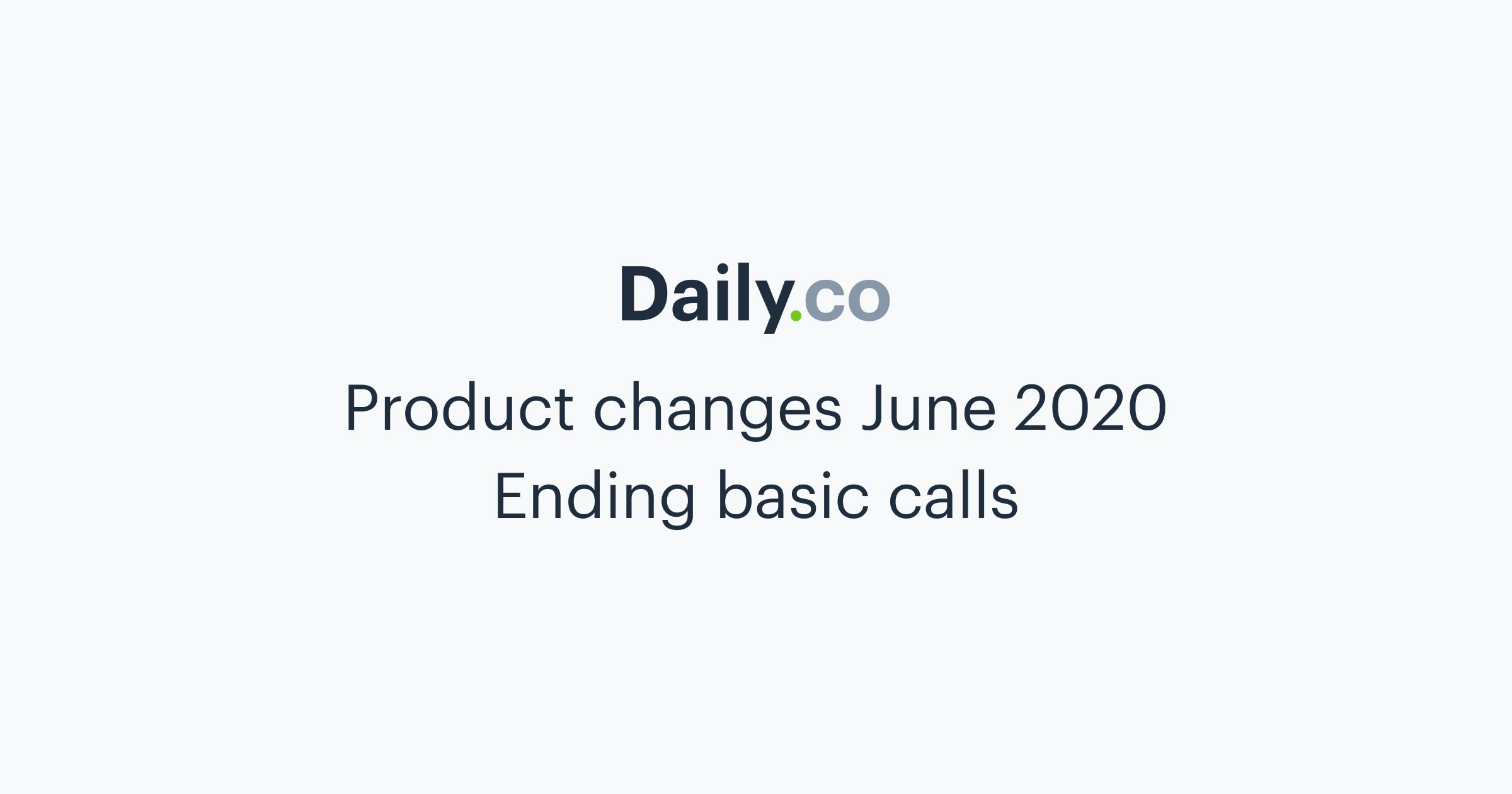Ending our basic calls product in June 2020