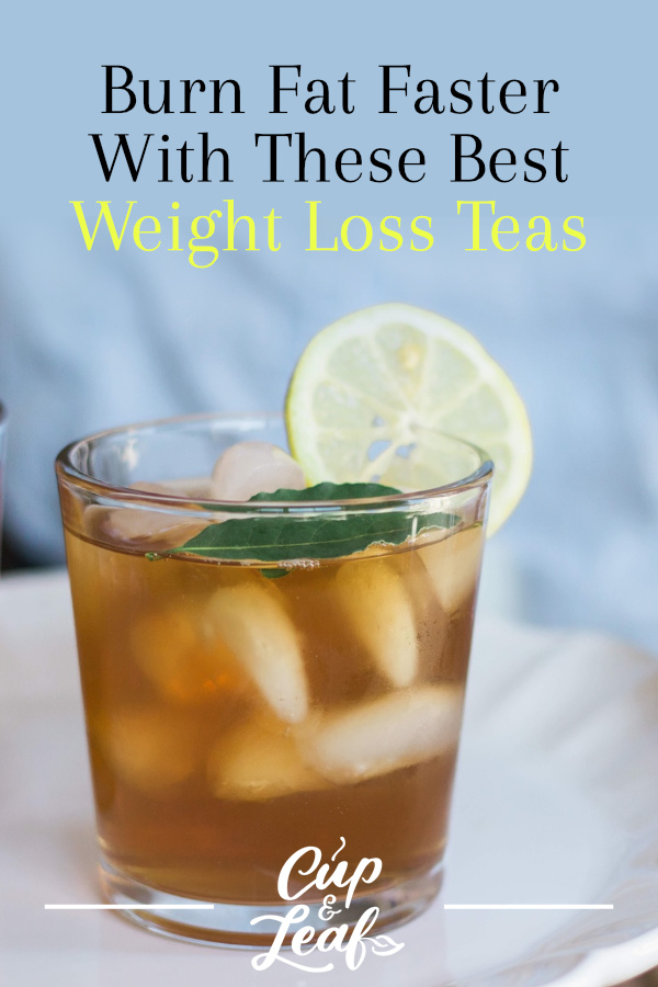 Burn Fat Faster With These Best Weight Loss Teas Cup Leaf