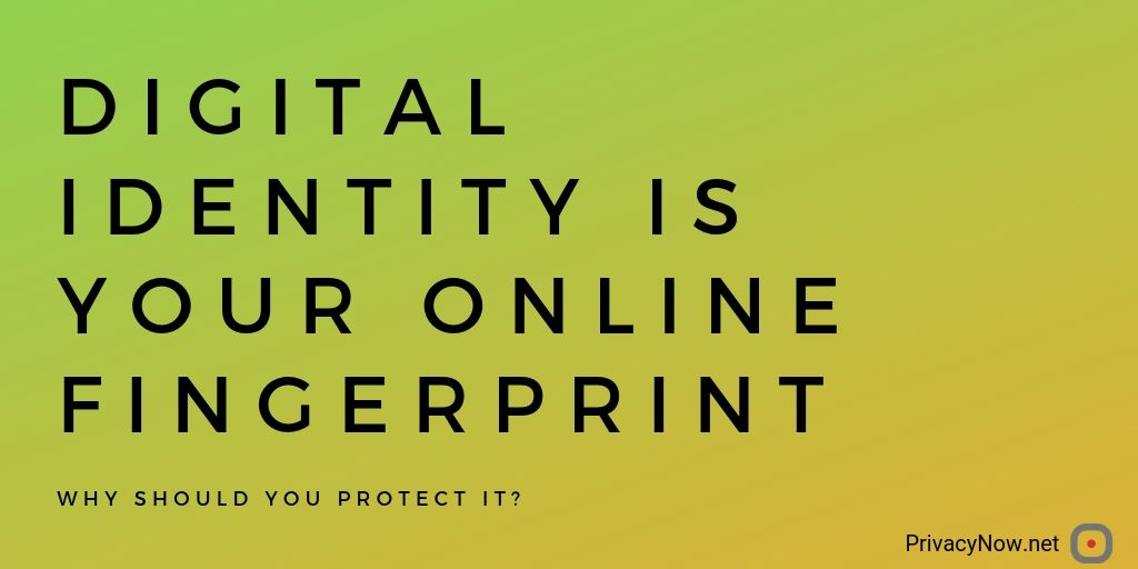 Digital Identity is your online fingerprint